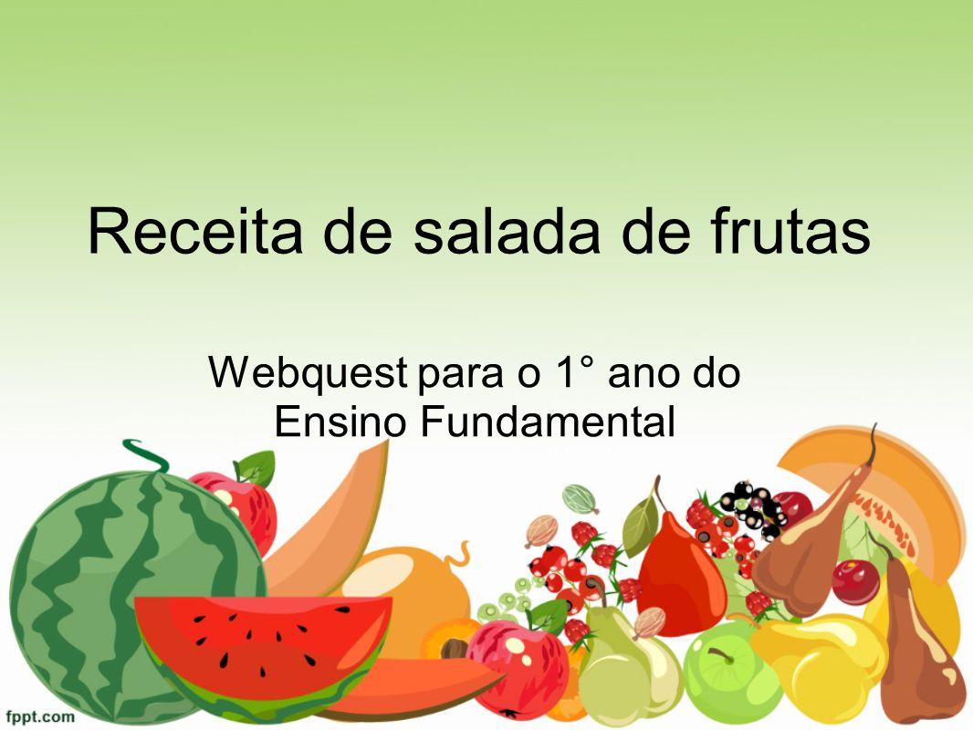 Webquest para o 1° ano do Ensino Fundamental Receita de salada de frutas