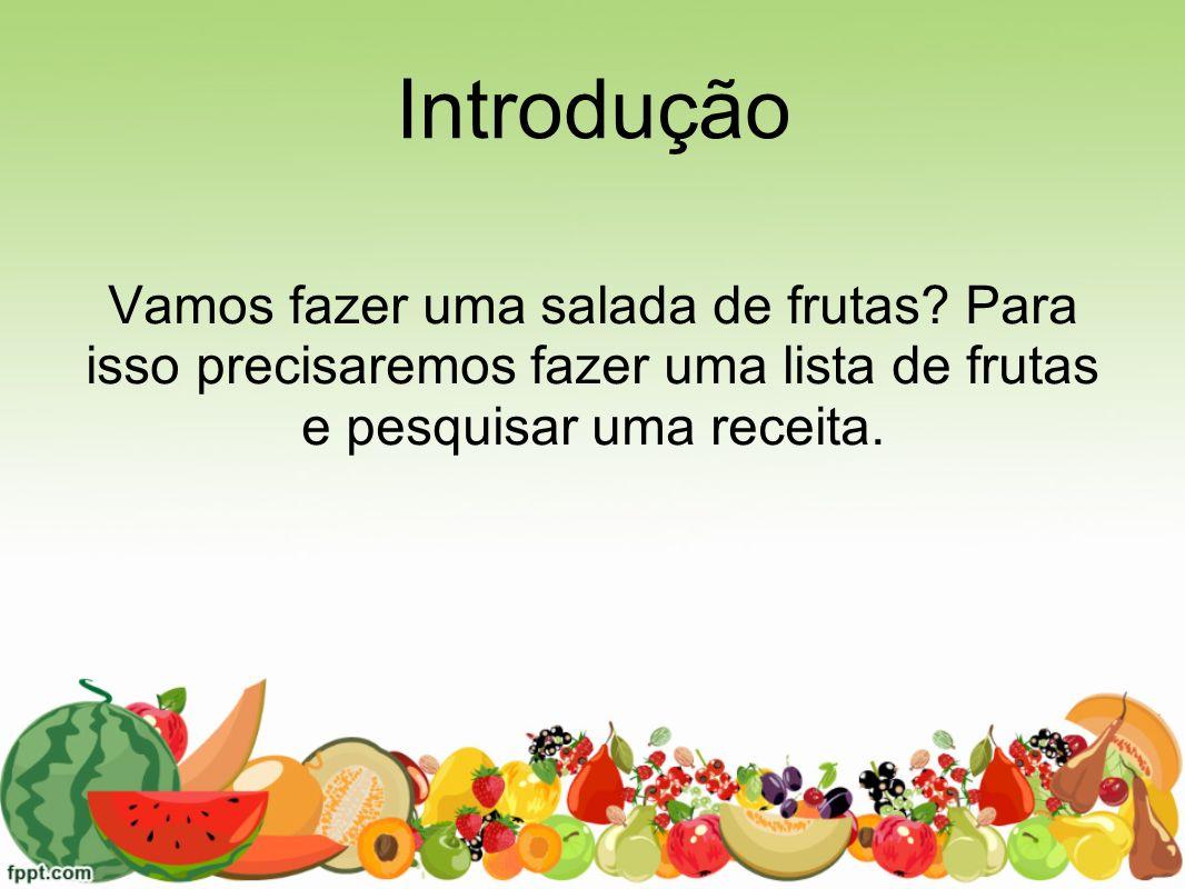 Etapas do processo 1.Escrever uma lista de 7 frutas; 2.Efetuar as intervenções de escrita necessárias; 3.Selecionar as 5 frutas preferidas da turma; 4.Construir um gráfico das frutas selecionadas; 5.Pesquisar exemplos de receita de salada de frutas; 6.Escolher uma das receitas; 7.Realizar a receita com um piquenique coletivo.