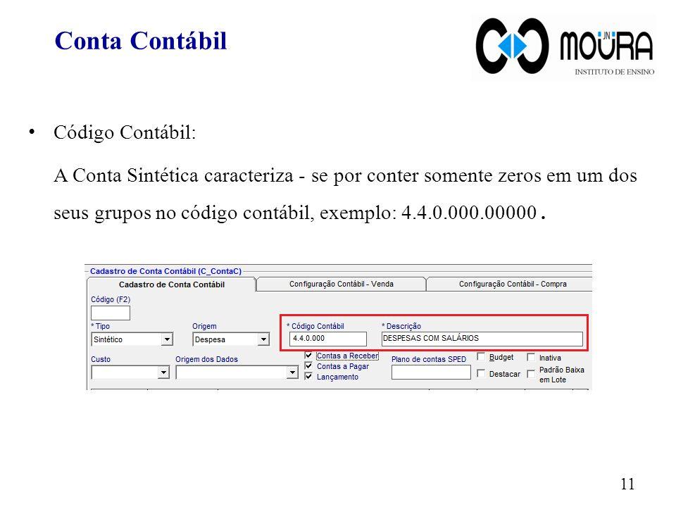 Código Contábil: A Conta Sintética caracteriza - se por conter somente zeros em um dos seus grupos no código contábil, exemplo: 4.4.0.000.00000. 11 Co