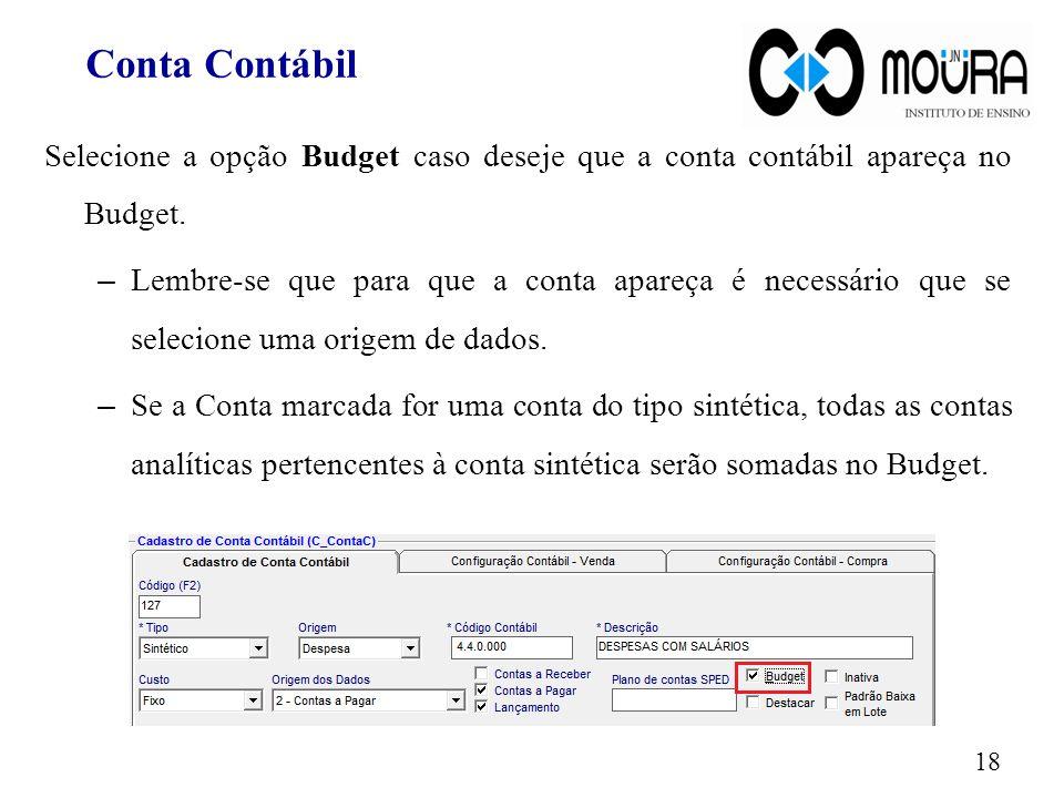 Selecione a opção Budget caso deseje que a conta contábil apareça no Budget. – Lembre-se que para que a conta apareça é necessário que se selecione um