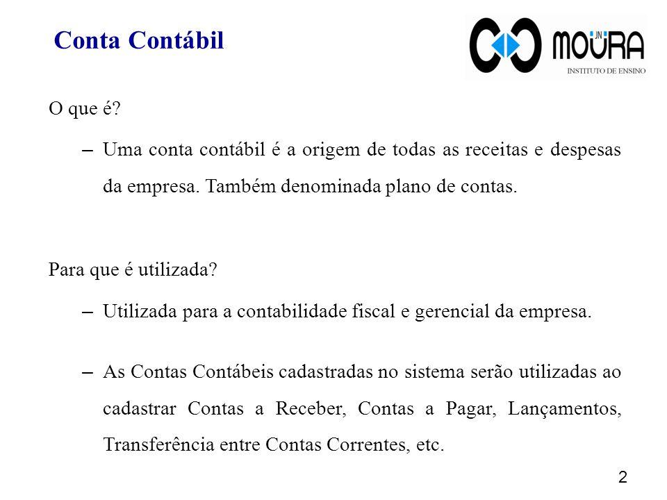 Objetivos Demonstrar passo-a-passo o Cadastro de uma Conta Contábil (Sintética e Analítica).