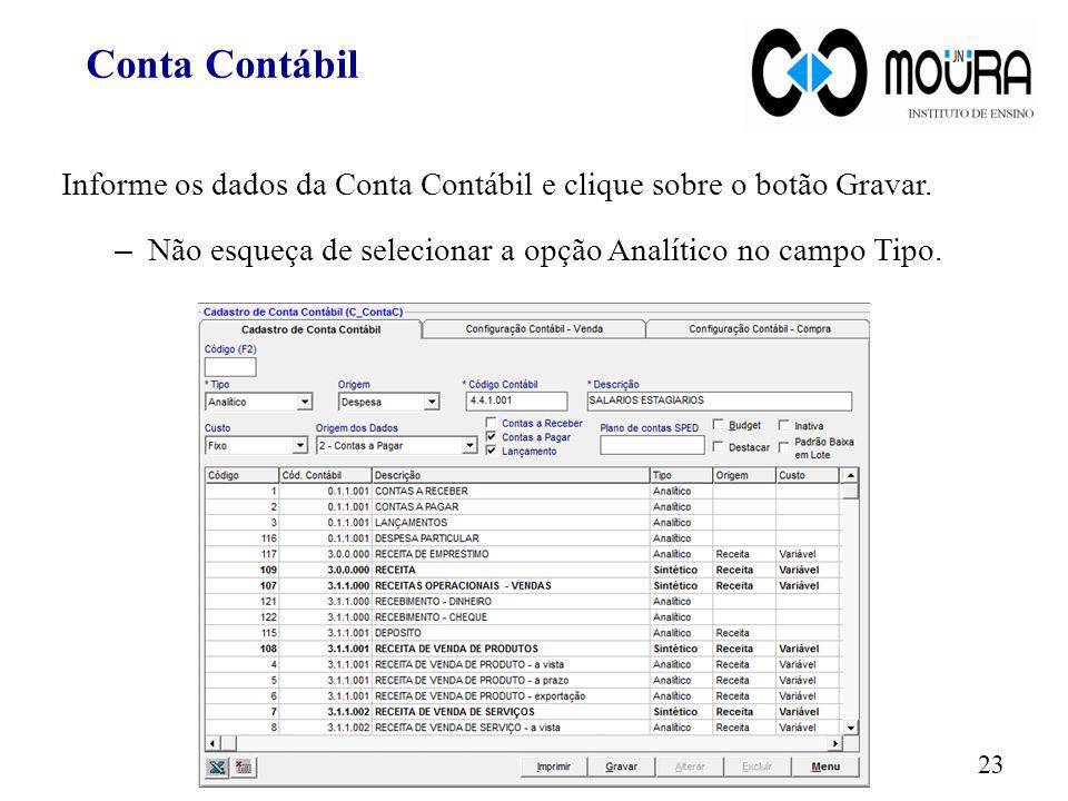 Informe os dados da Conta Contábil e clique sobre o botão Gravar. – Não esqueça de selecionar a opção Analítico no campo Tipo. 23 Conta Contábil