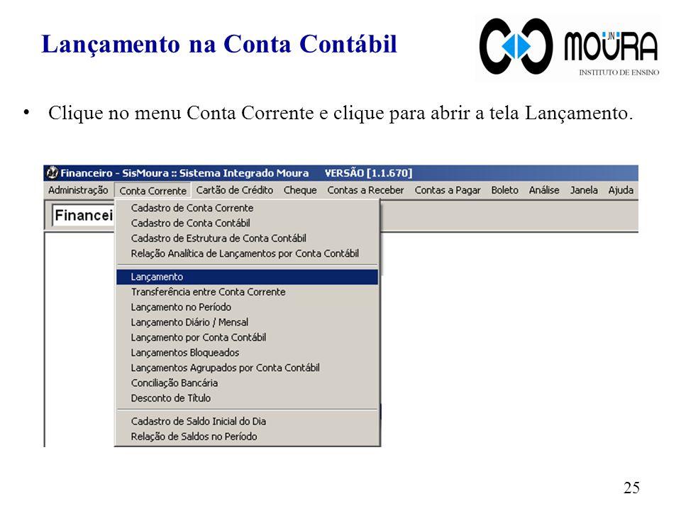 Lançamento na Conta Contábil Clique no menu Conta Corrente e clique para abrir a tela Lançamento. 25