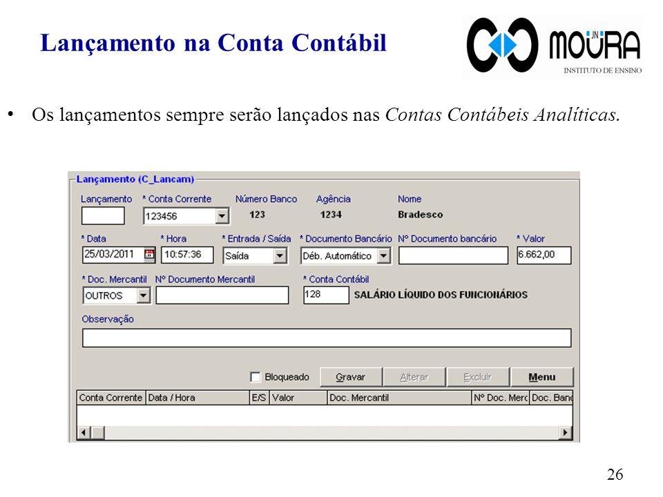 Os lançamentos sempre serão lançados nas Contas Contábeis Analíticas. 26 Lançamento na Conta Contábil