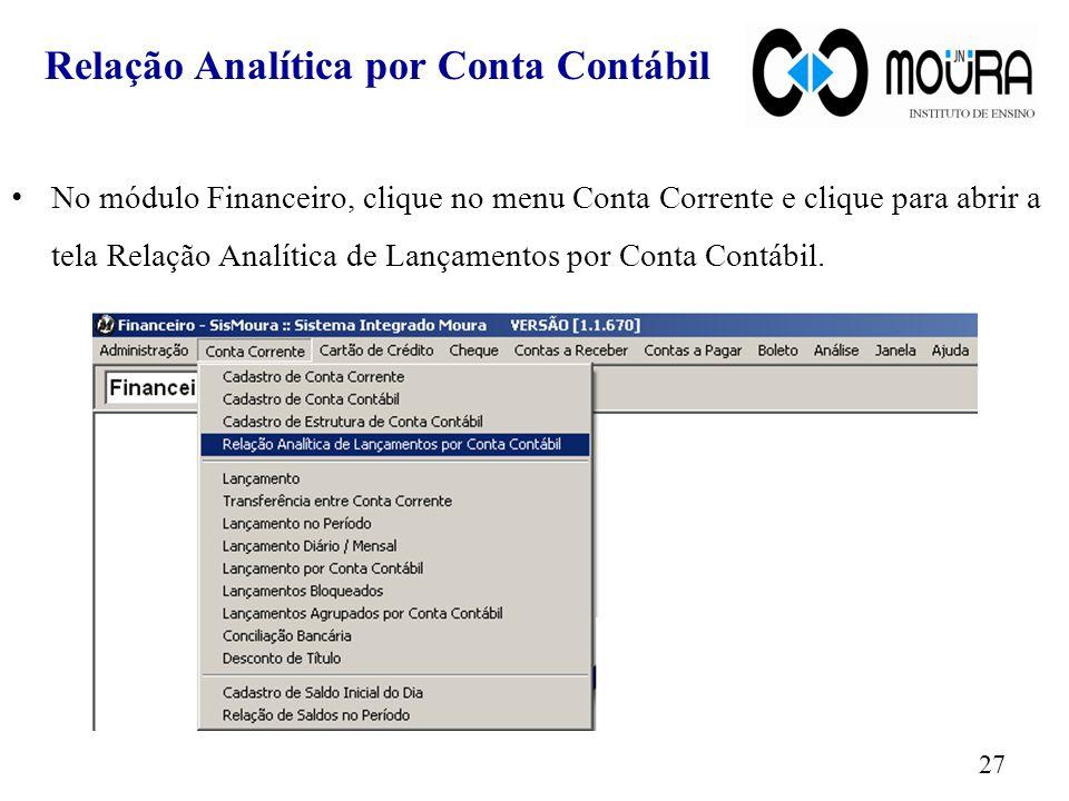 Relação Analítica por Conta Contábil No módulo Financeiro, clique no menu Conta Corrente e clique para abrir a tela Relação Analítica de Lançamentos p