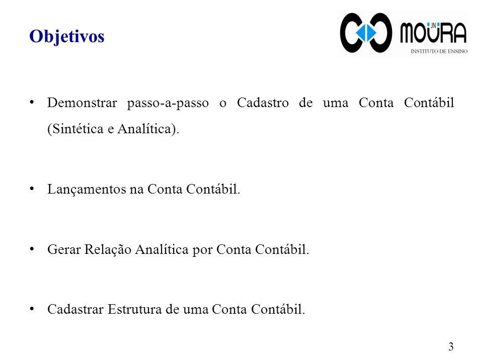 Objetivos Demonstrar passo-a-passo o Cadastro de uma Conta Contábil (Sintética e Analítica). Lançamentos na Conta Contábil. Gerar Relação Analítica po