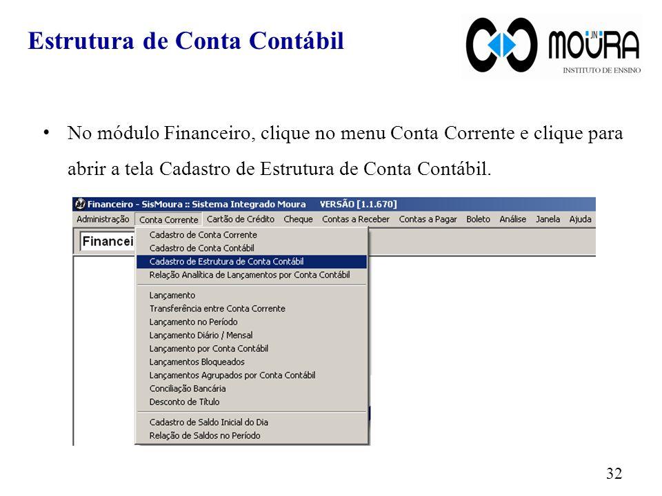 Estrutura de Conta Contábil No módulo Financeiro, clique no menu Conta Corrente e clique para abrir a tela Cadastro de Estrutura de Conta Contábil. 32