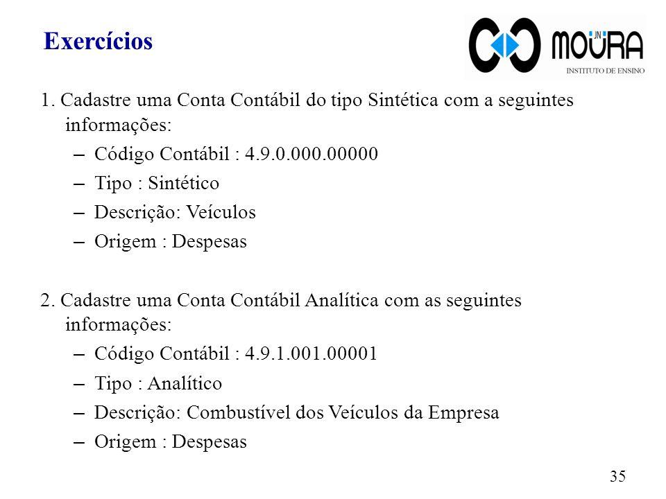 Exercícios 1. Cadastre uma Conta Contábil do tipo Sintética com a seguintes informações: – Código Contábil : 4.9.0.000.00000 – Tipo : Sintético – Desc