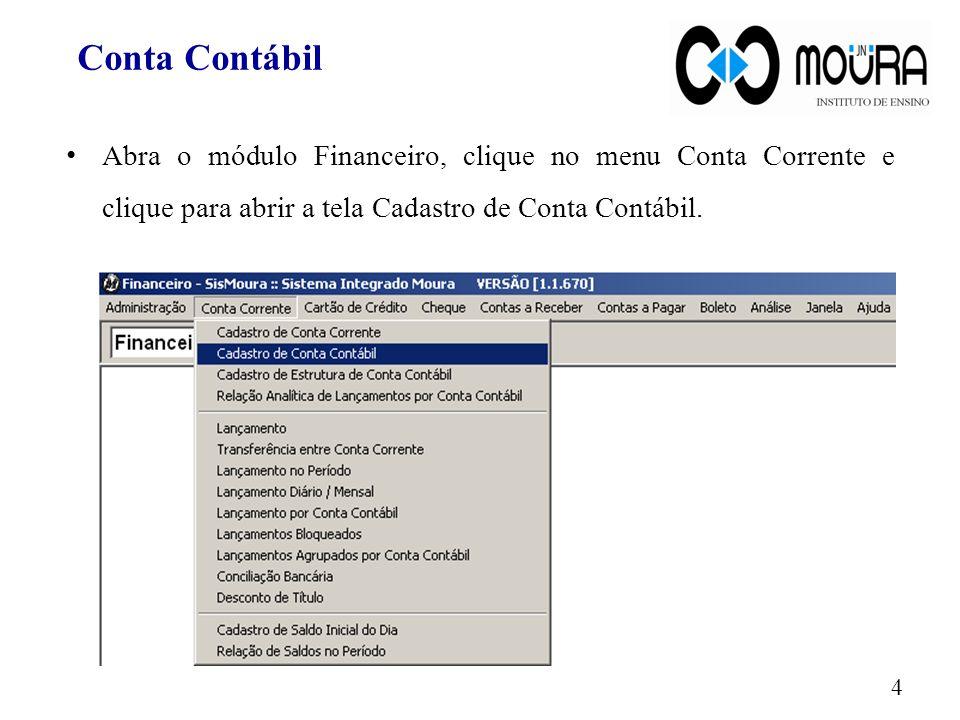 Abra o módulo Financeiro, clique no menu Conta Corrente e clique para abrir a tela Cadastro de Conta Contábil. Conta Contábil 4