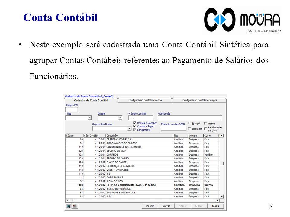 Neste exemplo será cadastrada uma Conta Contábil Sintética para agrupar Contas Contábeis referentes ao Pagamento de Salários dos Funcionários. 5 Conta