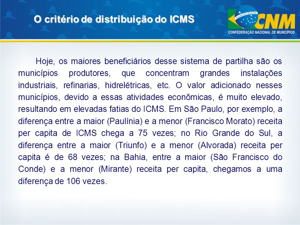 O critério de distribuição do ICMS Hoje, os maiores beneficiários desse sistema de partilha são os municípios produtores, que concentram grandes insta