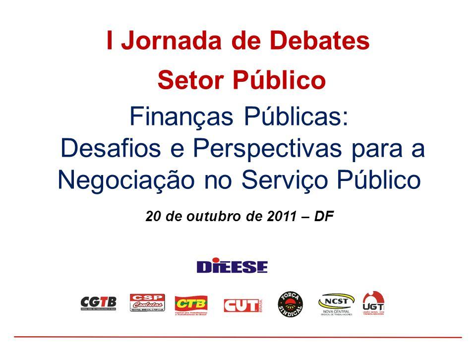 Finanças Públicas: Desafios e Perspectivas para a Negociação no Serviço Público 20 de outubro de 2011 – DF I Jornada de Debates Setor Público