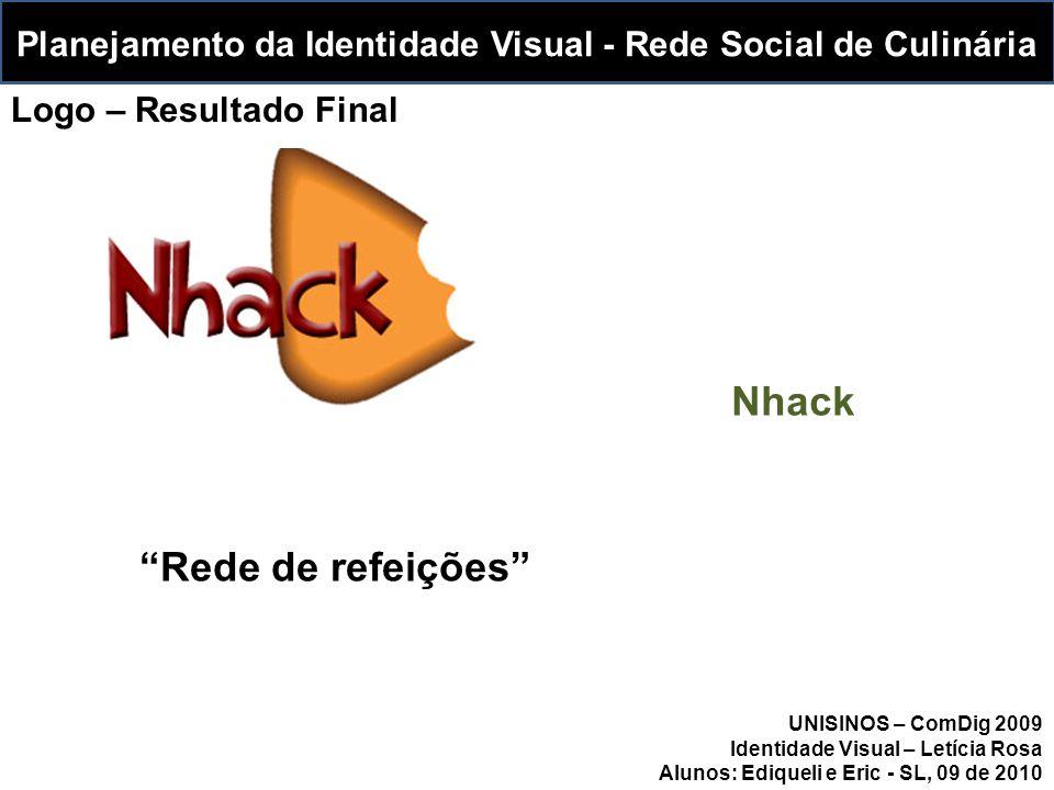 Planejamento da Identidade Visual - Rede Social de Culinária UNISINOS – ComDig 2009 Identidade Visual – Letícia Rosa Alunos: Ediqueli e Eric - SL, 09 de 2010 Nhack Rede de refeições Logo – Resultado Final