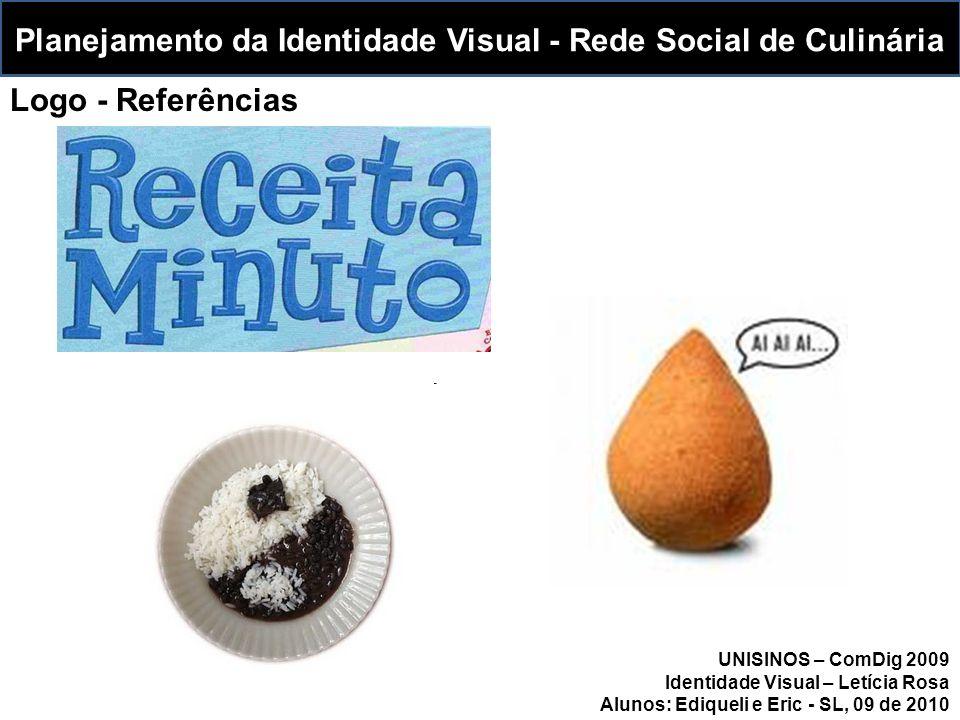UNISINOS – ComDig 2009 Identidade Visual – Letícia Rosa Alunos: Ediqueli e Eric - SL, 09 de 2010 Planejamento da Identidade Visual - Rede Social de Culinária Logo - Referências