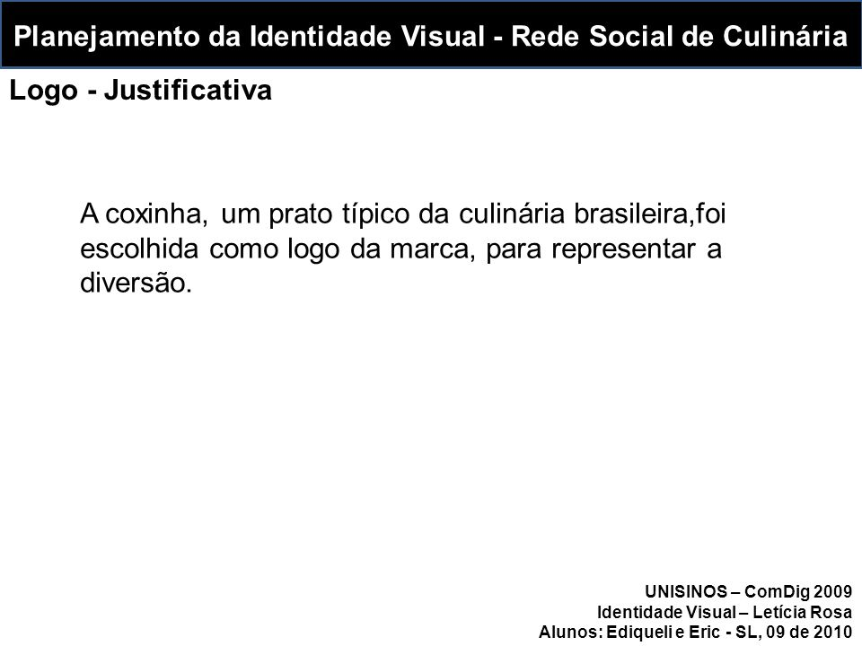 A coxinha, um prato típico da culinária brasileira,foi escolhida como logo da marca, para representar a diversão.