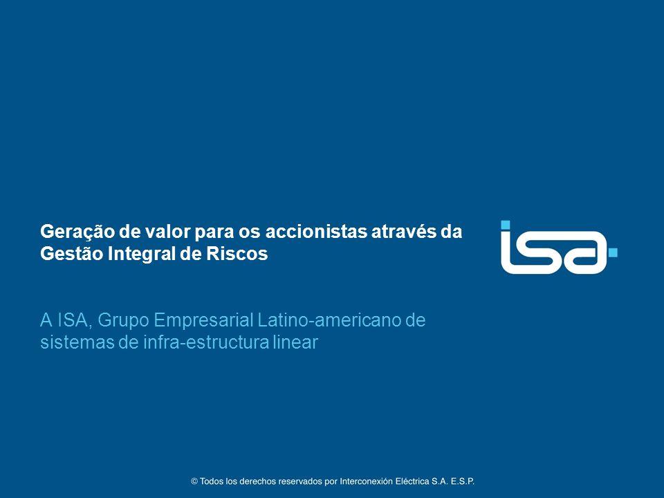 Geração de valor para os accionistas através da Gestão Integral de Riscos A ISA, Grupo Empresarial Latino-americano de sistemas de infra-estructura li