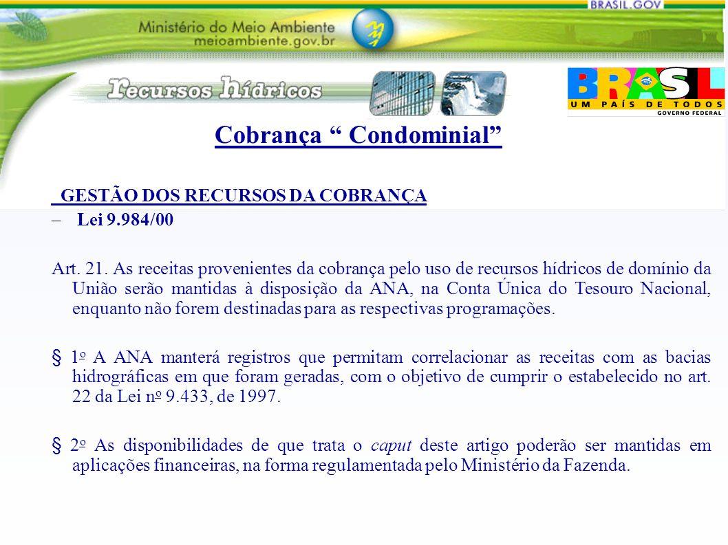 GESTÃO DOS RECURSOS DA COBRANÇA – Lei 9.984/00 Art. 21. As receitas provenientes da cobrança pelo uso de recursos hídricos de domínio da União serão m