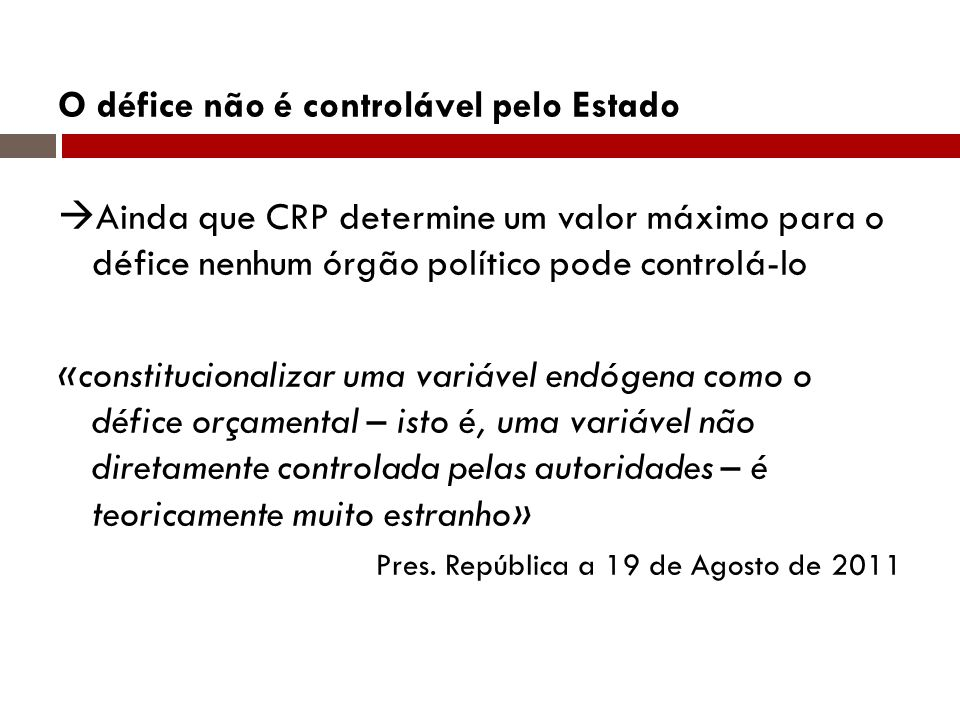 O défice não é controlável pelo Estado Ainda que CRP determine um valor máximo para o défice nenhum órgão político pode controlá-lo «constitucionaliza