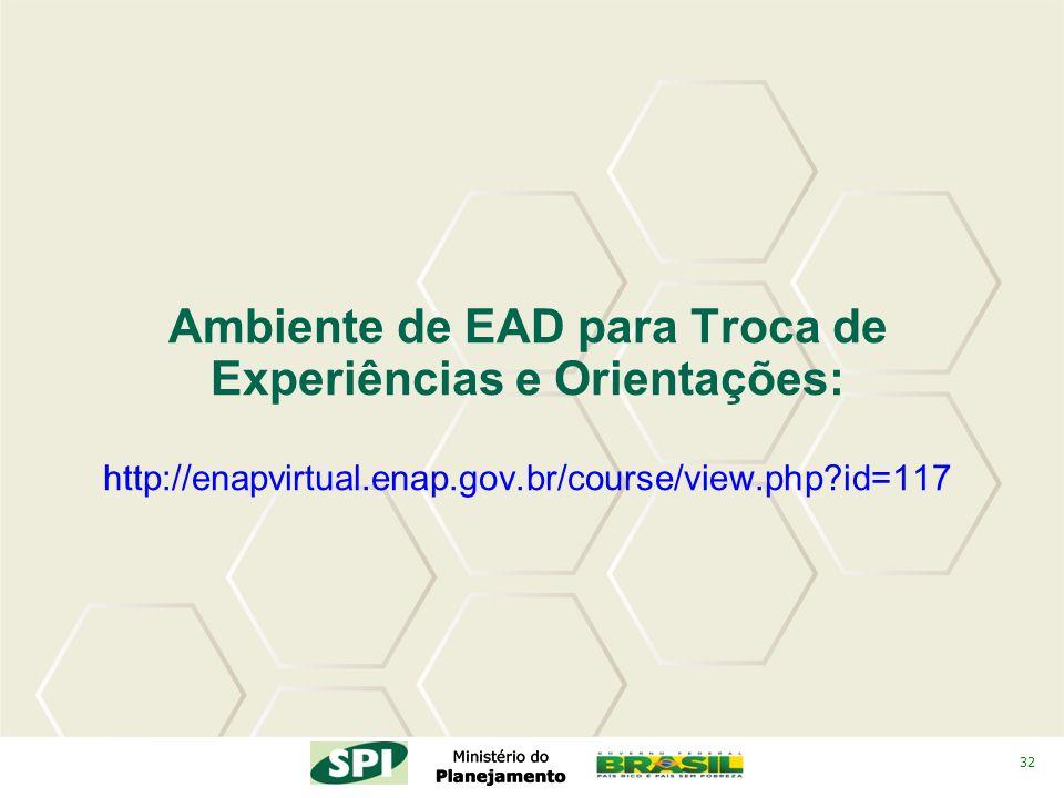 32 Ambiente de EAD para Troca de Experiências e Orientações: http://enapvirtual.enap.gov.br/course/view.php?id=117
