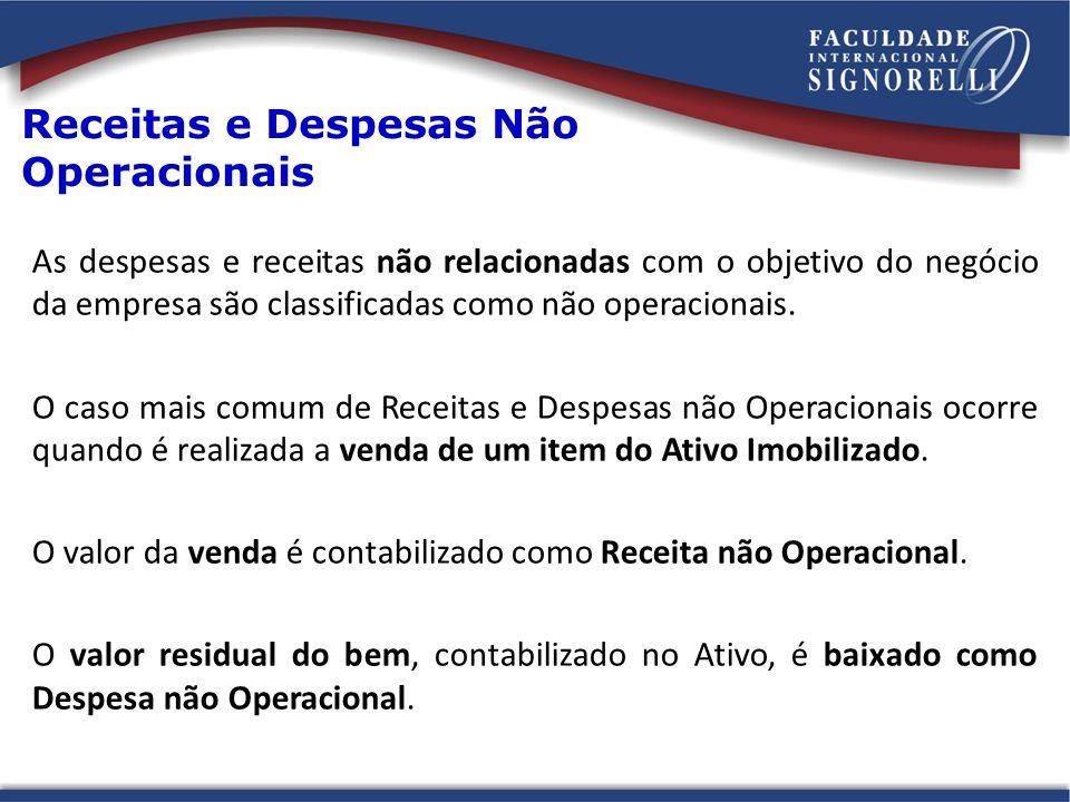 Receitas e Despesas Não Operacionais As despesas e receitas não relacionadas com o objetivo do negócio da empresa são classificadas como não operacion