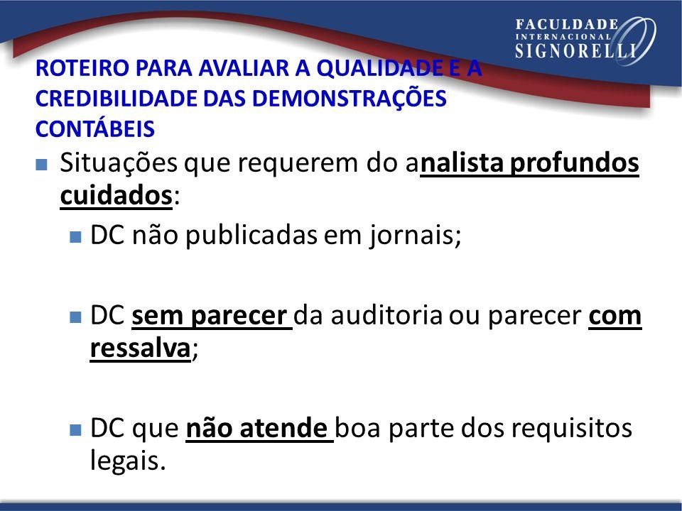 Situações que requerem do analista profundos cuidados: DC não publicadas em jornais; DC sem parecer da auditoria ou parecer com ressalva; DC que não a