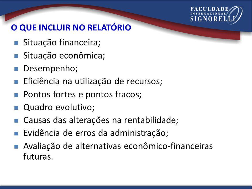 O QUE INCLUIR NO RELATÓRIO Situação financeira; Situação econômica; Desempenho; Eficiência na utilização de recursos; Pontos fortes e pontos fracos; Q