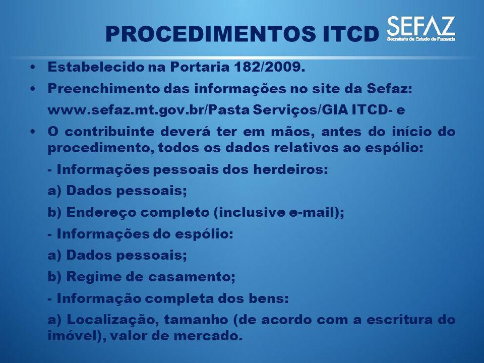 PROCEDIMENTOS ITCD Estabelecido na Portaria 182/2009. Preenchimento das informações no site da Sefaz: www.sefaz.mt.gov.br/Pasta Serviços/GIA ITCD- e O
