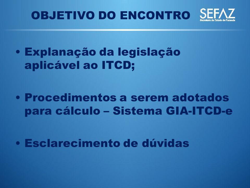 Explanação da legislação aplicável ao ITCD; Procedimentos a serem adotados para cálculo – Sistema GIA-ITCD-e Esclarecimento de dúvidas OBJETIVO DO ENC