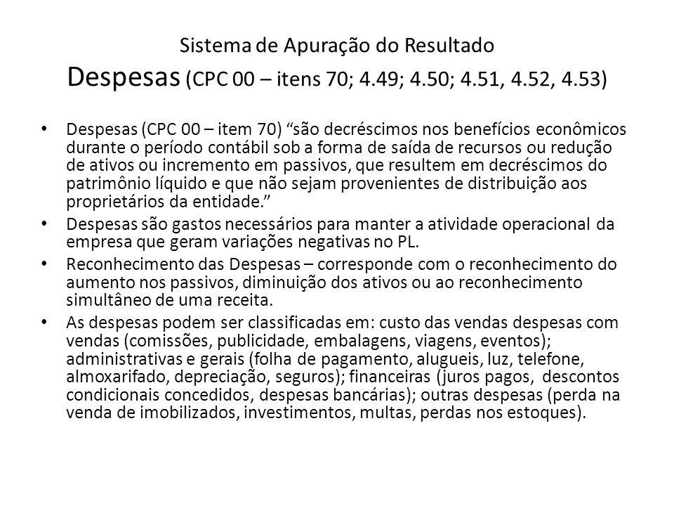 Sistema de Apuração do Resultado Despesas (CPC 00 – itens 70; 4.49; 4.50; 4.51, 4.52, 4.53) Despesas (CPC 00 – item 70) são decréscimos nos benefícios