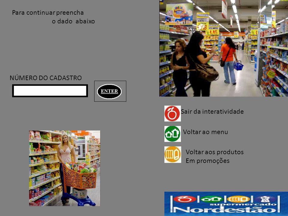 Para continuar preencha o dado abaixo NÚMERO DO CADASTRO Sair da interatividade Voltar ao menu Voltar aos produtos Em promoções