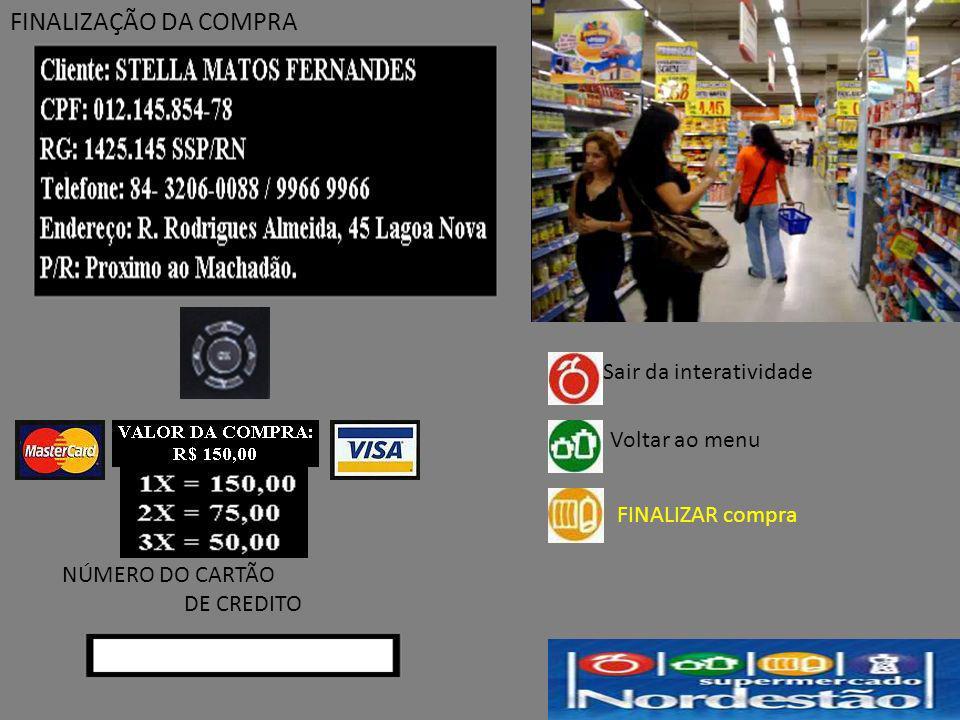 FINALIZAÇÃO DA COMPRA NÚMERO DO CARTÃO DE CREDITO Sair da interatividade Voltar ao menu FINALIZAR compra