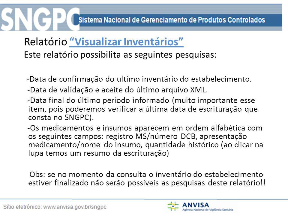 Relatório Visualizar Inventários Este relatório possibilita as seguintes pesquisas: - Data de confirmação do ultimo inventário do estabelecimento.
