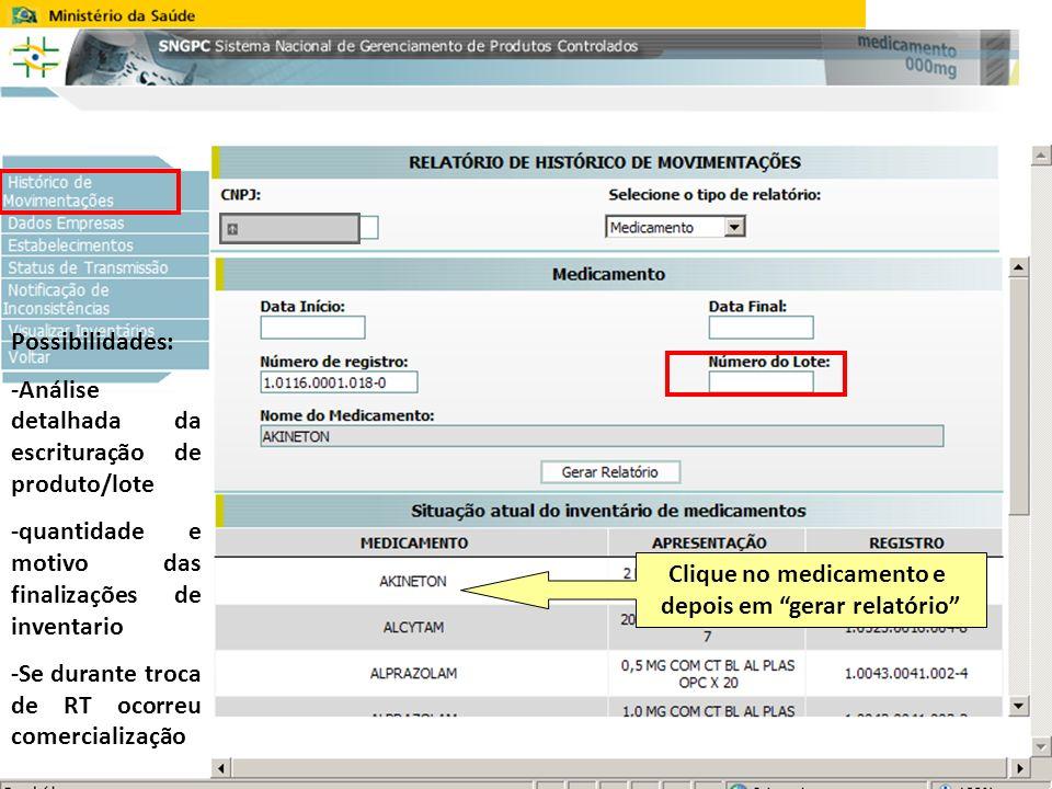Clique no medicamento e depois em gerar relatório Possibilidades: -Análise detalhada da escrituração de produto/lote -quantidade e motivo das finalizações de inventario -Se durante troca de RT ocorreu comercialização -
