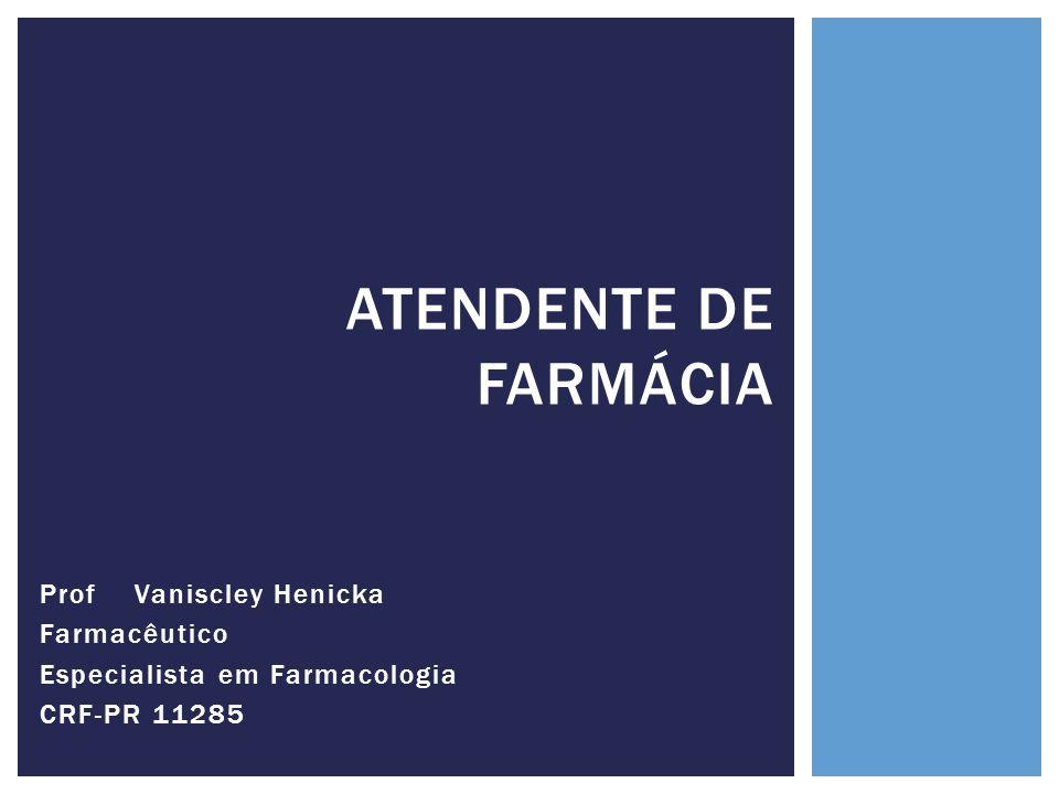 Prof Vaniscley Henicka Farmacêutico Especialista em Farmacologia CRF-PR 11285 ATENDENTE DE FARMÁCIA