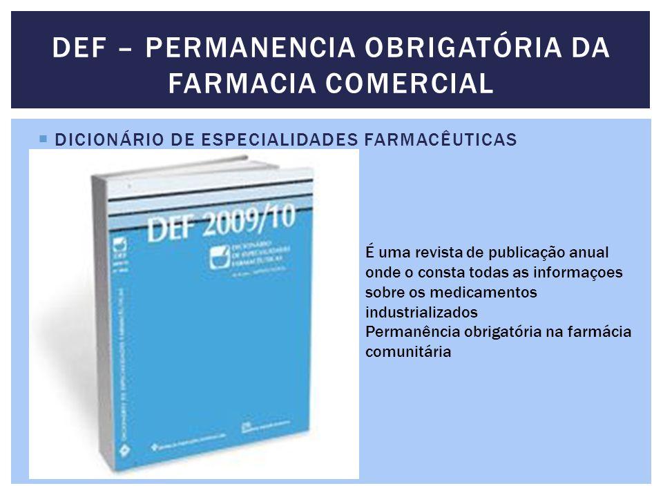 DICIONÁRIO DE ESPECIALIDADES FARMACÊUTICAS DEF – PERMANENCIA OBRIGATÓRIA DA FARMACIA COMERCIAL É uma revista de publicação anual onde o consta todas a