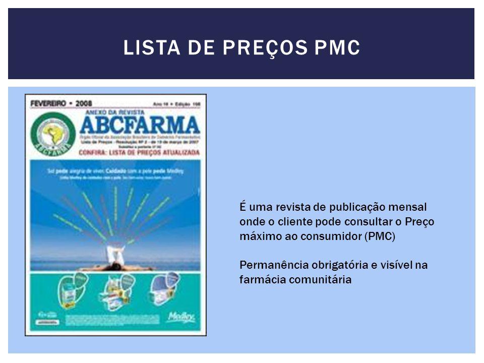 LISTA DE PREÇOS PMC É uma revista de publicação mensal onde o cliente pode consultar o Preço máximo ao consumidor (PMC) Permanência obrigatória e visí