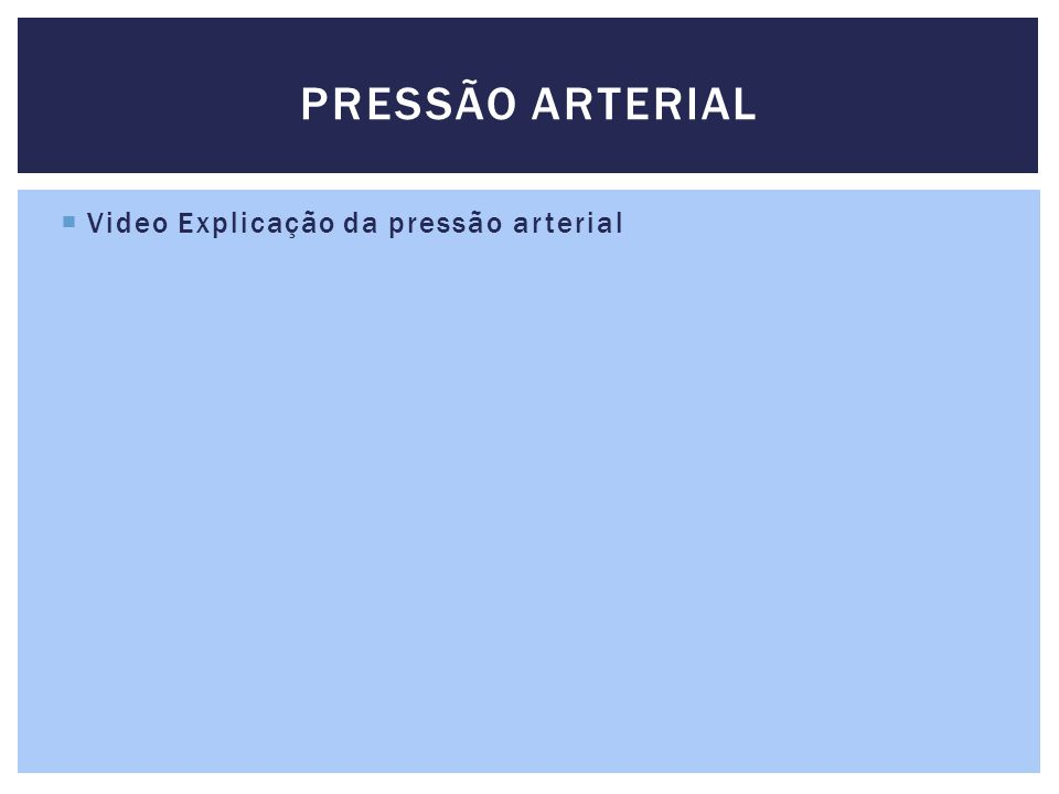 Video Explicação da pressão arterial PRESSÃO ARTERIAL