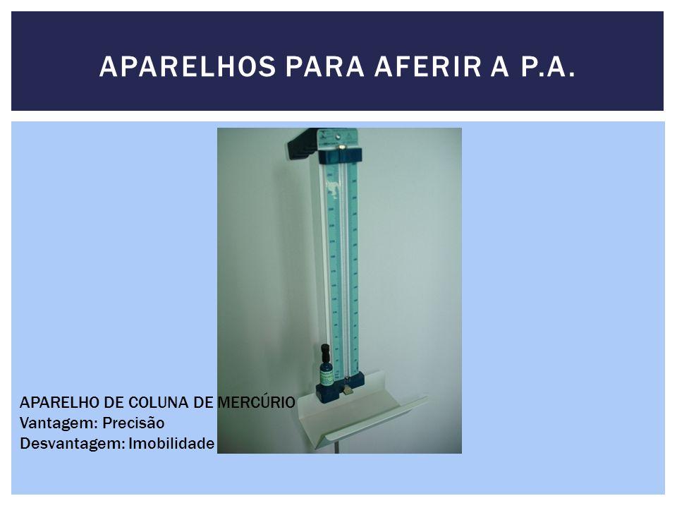 APARELHOS PARA AFERIR A P.A. APARELHO DE COLUNA DE MERCÚRIO Vantagem: Precisão Desvantagem: Imobilidade