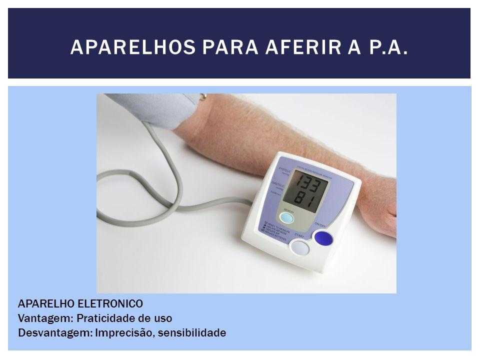 APARELHOS PARA AFERIR A P.A. APARELHO ELETRONICO Vantagem: Praticidade de uso Desvantagem: Imprecisão, sensibilidade