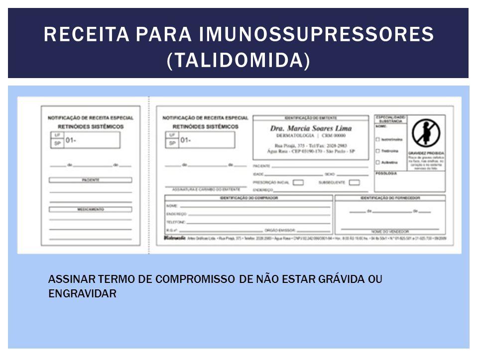 RECEITA PARA IMUNOSSUPRESSORES (TALIDOMIDA) ASSINAR TERMO DE COMPROMISSO DE NÃO ESTAR GRÁVIDA OU ENGRAVIDAR