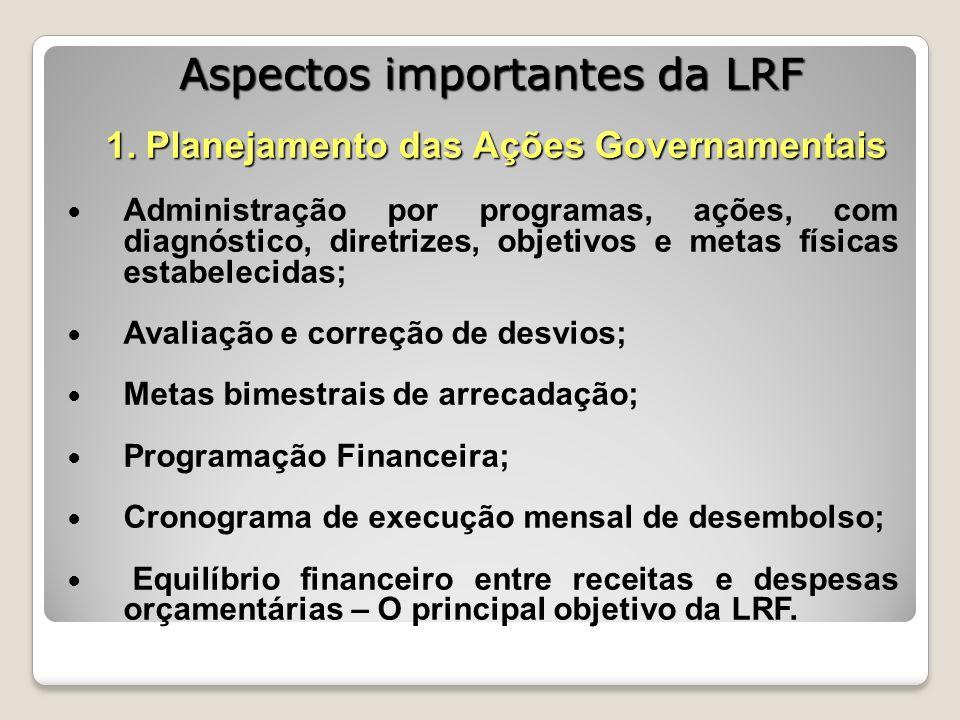 1. Planejamento das Ações Governamentais Administração por programas, ações, com diagnóstico, diretrizes, objetivos e metas físicas estabelecidas; Ava