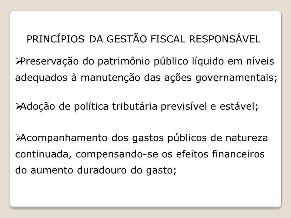Preservação do patrimônio público líquido em níveis adequados à manutenção das ações governamentais; Adoção de política tributária previsível e estáve