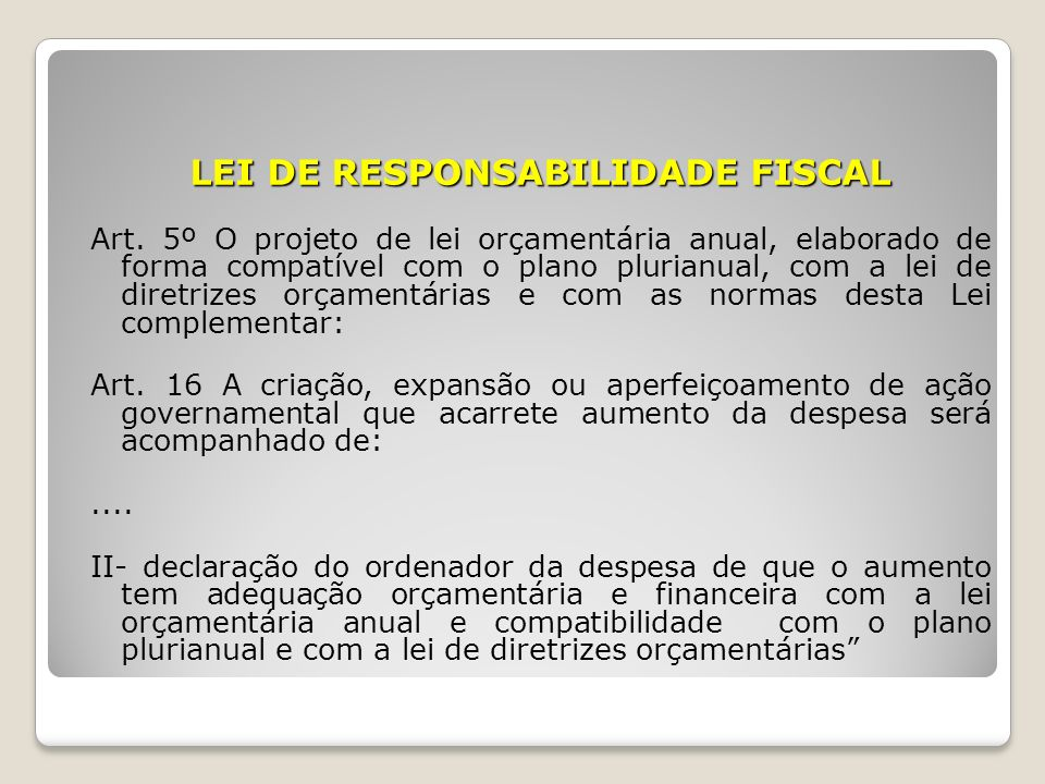 LEI DE RESPONSABILIDADE FISCAL Art. 5º O projeto de lei orçamentária anual, elaborado de forma compatível com o plano plurianual, com a lei de diretri