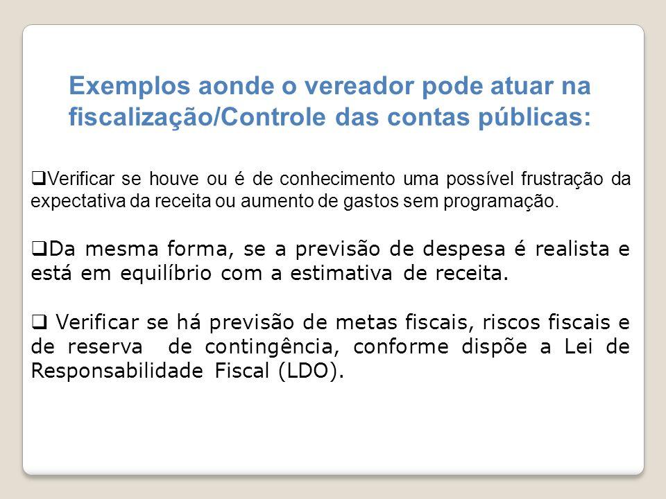 Exemplos aonde o vereador pode atuar na fiscalização/Controle das contas públicas: Verificar se houve ou é de conhecimento uma possível frustração da