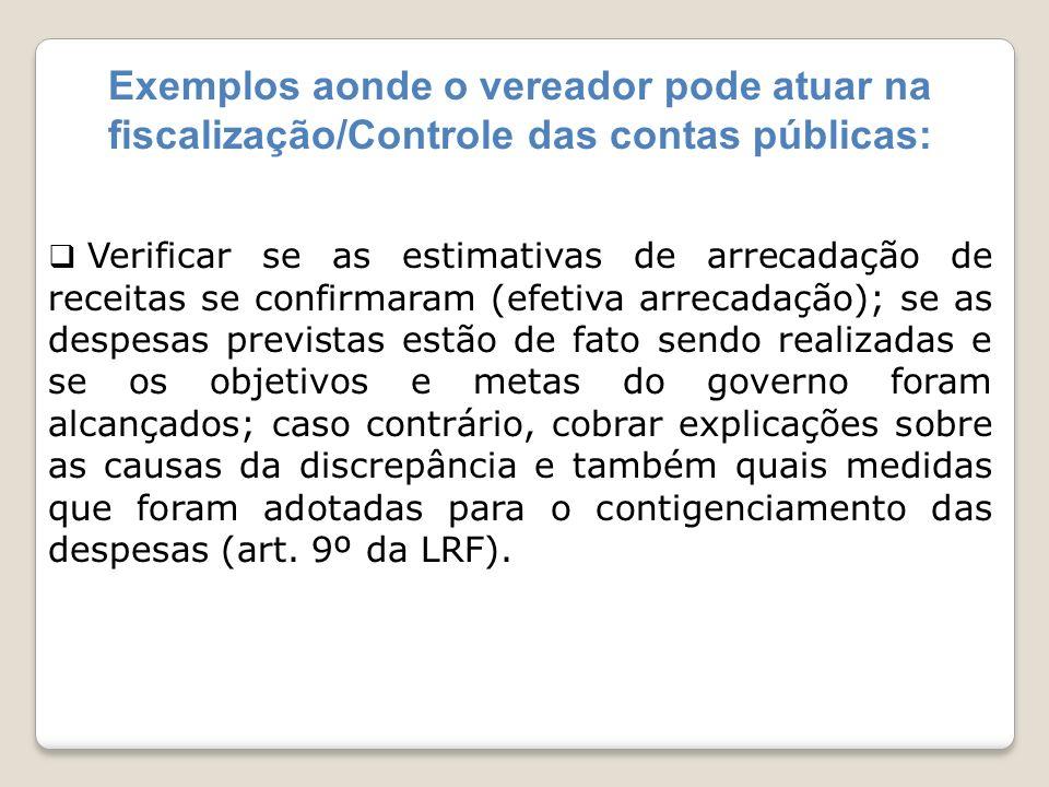 Exemplos aonde o vereador pode atuar na fiscalização/Controle das contas públicas: Verificar se as estimativas de arrecadação de receitas se confirmar