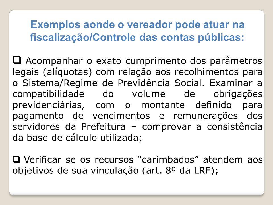 Exemplos aonde o vereador pode atuar na fiscalização/Controle das contas públicas: Acompanhar o exato cumprimento dos parâmetros legais (alíquotas) co