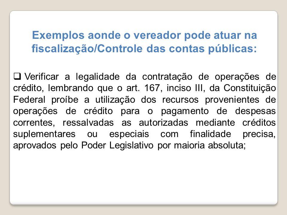 Exemplos aonde o vereador pode atuar na fiscalização/Controle das contas públicas: Verificar a legalidade da contratação de operações de crédito, lemb