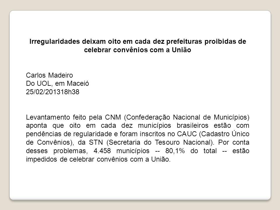 Irregularidades deixam oito em cada dez prefeituras proibidas de celebrar convênios com a União Carlos Madeiro Do UOL, em Maceió 25/02/201318h38 Levan