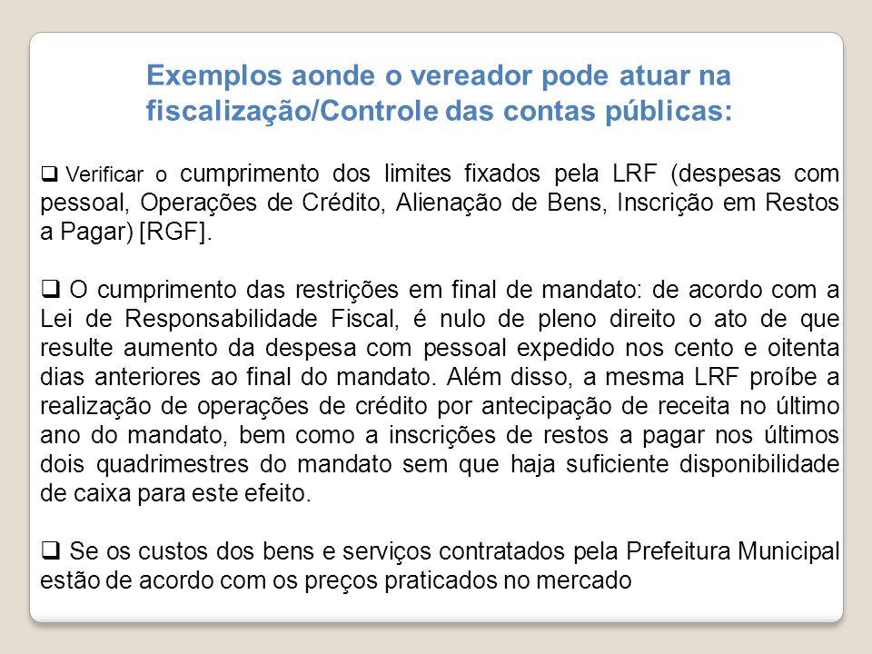 Exemplos aonde o vereador pode atuar na fiscalização/Controle das contas públicas: Verificar o cumprimento dos limites fixados pela LRF (despesas com