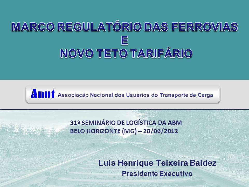 Associação Nacional dos Usuários do Transporte de Carga Luis Henrique Teixeira Baldez Presidente Executivo 31º SEMINÁRIO DE LOGÍSTICA DA ABM BELO HORI